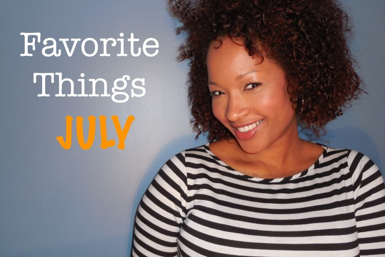 FAVORITE THINGS: JULY